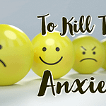 How to cure that Anxiety!